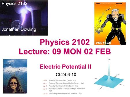 Electric Potential II Physics 2102 Jonathan Dowling Physics 2102 Lecture: 09 MON 02 FEB Ch24.6-10.