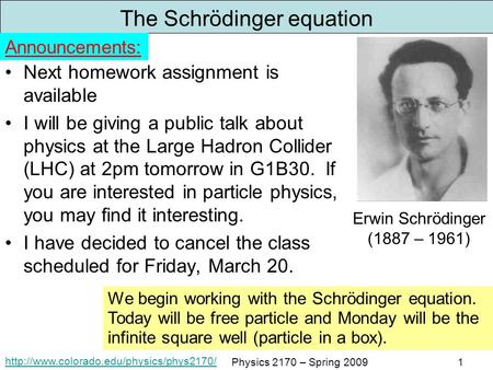 Physics 2170 – Spring 20091 The Schrödinger equation Next homework assignment is available I will be giving a.