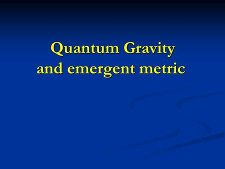 Quantum Gravity and emergent metric Quantum Gravity and emergent metric.
