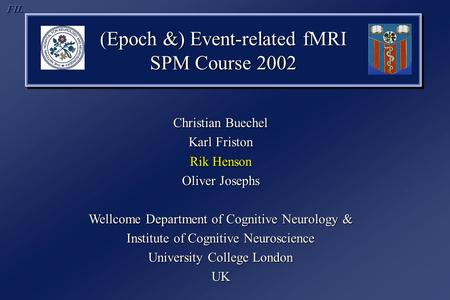 (Epoch &) Event-related fMRI SPM Course 2002 (Epoch &) Event-related fMRI SPM Course 2002 Christian Buechel Karl Friston Rik Henson Oliver Josephs Wellcome.
