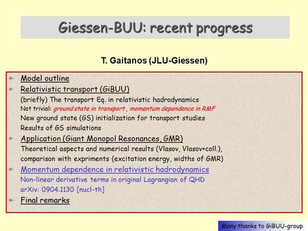 Trento, 14.05.09 Giessen-BUU: recent progress T. Gaitanos (JLU-Giessen) Model outline Relativistic transport (GiBUU) (briefly) The transport Eq. in relativistic.