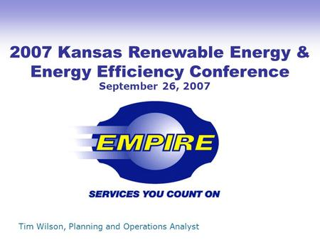 2007 Kansas Renewable Energy & Energy Efficiency Conference September 26, 2007 Tim Wilson, Planning and Operations Analyst.