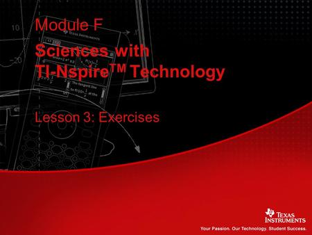 Sciences with TI-Nspire TM Technology Module F Lesson 3: Exercises.
