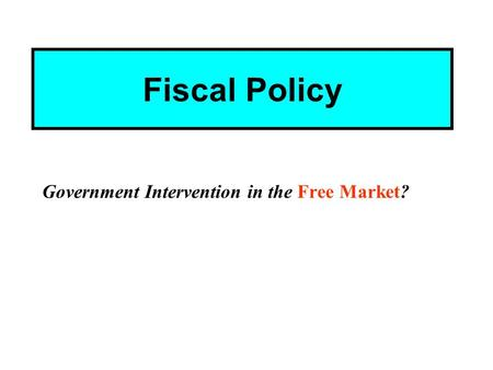 Fiscal Policy Government Intervention in the Free Market?