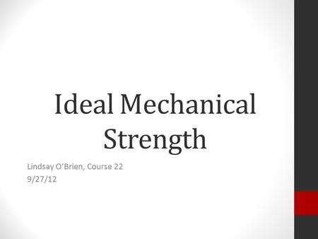 Ideal Mechanical Strength Lindsay O'Brien, Course 22 9/27/12.