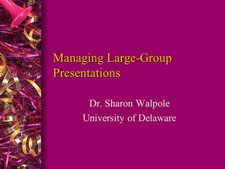 Managing Large-Group Presentations Dr. Sharon Walpole University of Delaware.