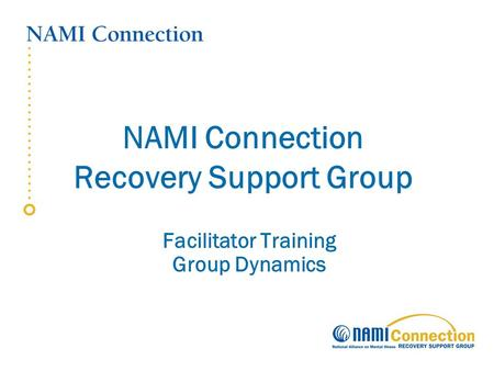 NAMI Connection Recovery Support Group Facilitator Training Group Dynamics.