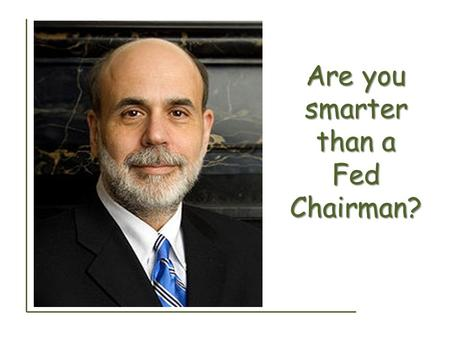 Are you smarter than a Fed Chairman?. What are the 2 main components of M1? Cash Checking Accounts (Demand Deposits)