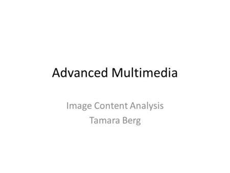 Advanced Multimedia Image Content Analysis Tamara Berg.