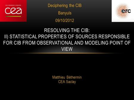 Deciphering the CIB Banyuls 09/10/2012 RESOLVING THE CIB: II) STATISTICAL PROPERTIES OF SOURCES RESPONSIBLE FOR CIB FROM OBSERVATIONAL AND MODELING POINT.