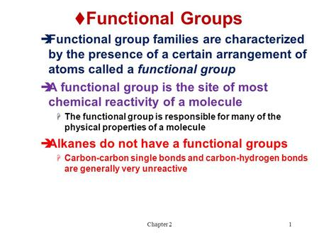 Chapter 21  Functional Groups  Functional group families are characterized by the presence of a certain arrangement of atoms called a functional group.