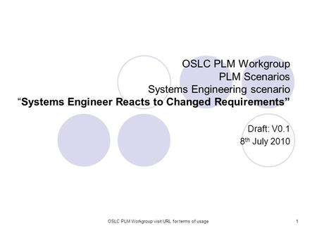 "OSLC PLM Workgroup visit URL for terms of usage1 OSLC PLM Workgroup PLM Scenarios Systems Engineering scenario ""Systems Engineer Reacts to Changed Requirements"""