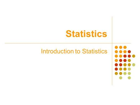 Statistics Introduction to Statistics. Section 1.1 An Overview of Statistics.