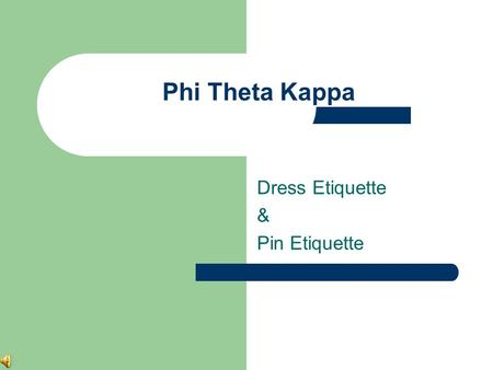 Phi Theta Kappa Dress Etiquette & Pin Etiquette. Dress Etiquette Pants and shirts – No holes, tattering, or rips – Stain-free and clean – No low-cut necklines.