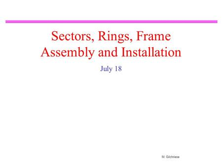 M. Gilchriese Sectors, Rings, Frame Assembly and Installation July 18.