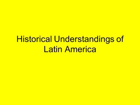 "Historical Understandings of Latin America. Warm-Up: Read page 60 in ""Georgia Experience"" book. Copy and Answer the following. 1.The __________ civilization."