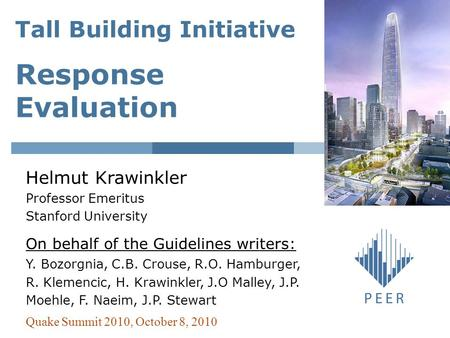 Tall Building Initiative Response Evaluation Helmut Krawinkler Professor Emeritus Stanford University On behalf of the Guidelines writers: Y. Bozorgnia,