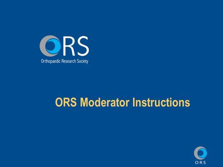 ORS Moderator Instructions. Moderators must review this presentation, And follow the link on the last slide to indicate you have completed the online.