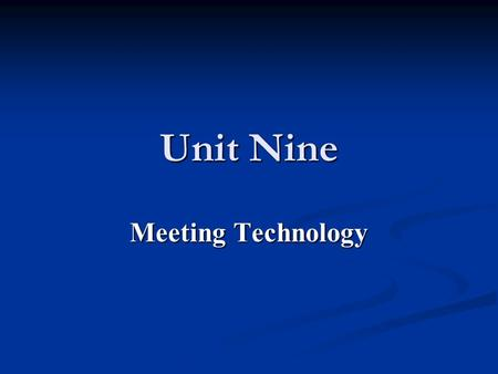 Unit Nine Meeting Technology.