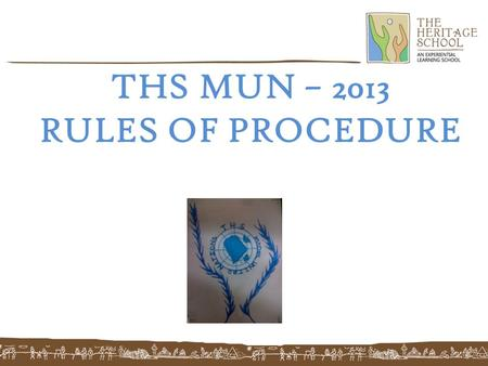 THS MUN – 2013 RULES OF PROCEDURE. What is Model United Nations?  MUN is a model version of the real UN.  It's an activity where students from all over.