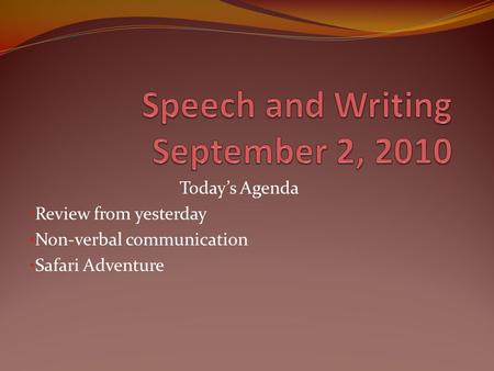 Today's Agenda Review from yesterday Non-verbal communication Safari Adventure.