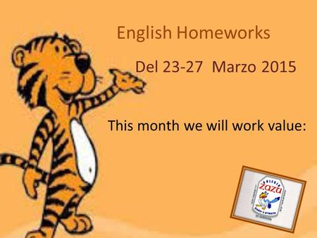 English Homeworks Del 23-27 Marzo 2015 This month we will work value: