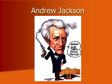 Andrew Jackson. Old Hickory Born in log cabin in SC Born in log cabin in SC Joined Continental Army at age 13 Joined Continental Army at age 13 –Taken.
