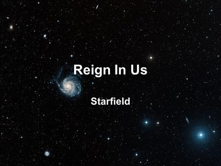 Reign In Us Starfield. You thought of us before the world began to breathe You knew our names before we came to be You saw the very day we fall away from.