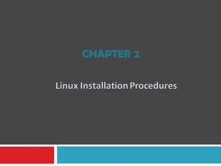 CHAPTER 2. Overview 1. Pre-Installation Tasks 2. Installing and Configuring Linux 3. X Server 4. Post Installation Configuration and Tasks.