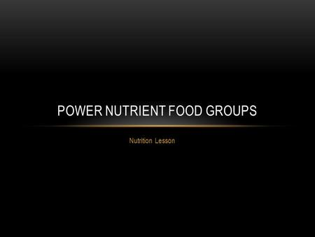 Nutrition Lesson POWER NUTRIENT FOOD GROUPS. HEALTH & FOOD Many times, when people talk about being healthier, they talk about the foods that you shouldn't.