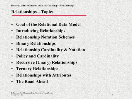 IMS 4212: Introduction to Data Modeling—Relationships 1 Dr. Lawrence West, Management Dept., University of Central Florida Relationships—Topics.