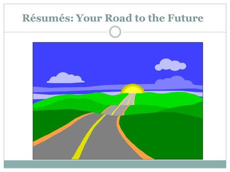 Résumés: Your Road to the Future. Average Time Spent Reading Resumes 20 seconds Resumes are scanned, not read.