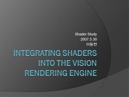 Shader Study 2007.5.30 이동현. Vision engine     Games Helldorado The Show Warlord.