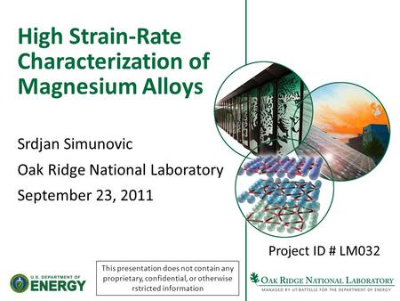 High Strain-Rate Characterization of Magnesium Alloys Srdjan Simunovic Oak Ridge National Laboratory September 23, 2011 Project ID # LM032 This presentation.