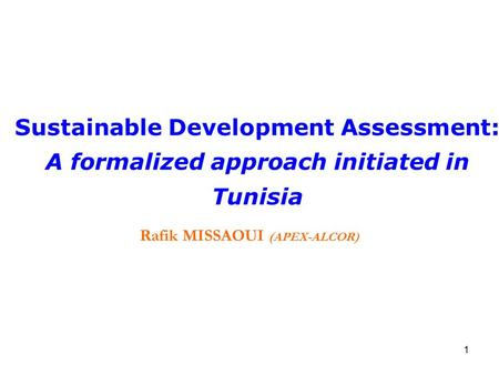 1 Sustainable Development Assessment: A formalized approach initiated in Tunisia Rafik MISSAOUI (APEX-ALCOR)