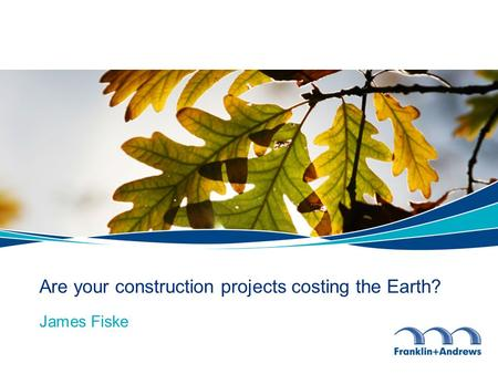 Are your construction projects costing the Earth? James Fiske.