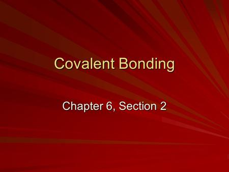 Covalent Bonding Chapter 6, Section 2. How does a covalent bond form?