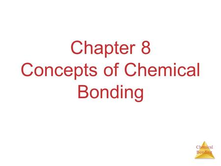 Chemical Bonding Chapter 8 Concepts of Chemical Bonding.