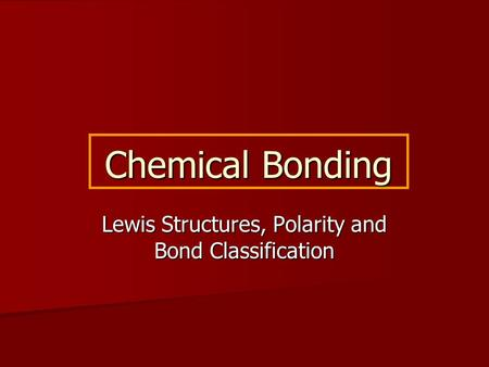 Chemical Bonding Lewis Structures, Polarity and Bond Classification.
