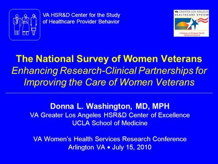 The National Survey of Women Veterans Enhancing Research-Clinical Partnerships for Improving the Care of Women Veterans Donna L. Washington, MD, MPH VA.