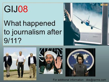 GIJ08 What happened to journalism after 9/11? For additional information: