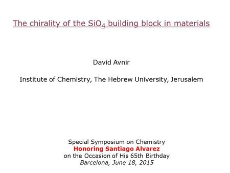 The chirality of the SiO 4 building block in materials David Avnir Institute of Chemistry, The Hebrew University, Jerusalem Special Symposium on Chemistry.