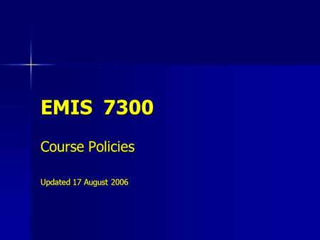 EMIS 7300 Course Policies Updated 17 August 2006.