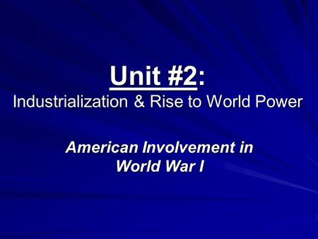 Unit #2: Industrialization & Rise to World Power American Involvement in World War I.