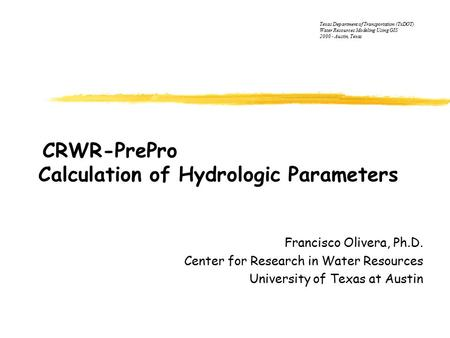 CRWR-PrePro Calculation of Hydrologic Parameters Francisco Olivera, Ph.D. Center for Research in Water Resources University of Texas at Austin Texas Department.