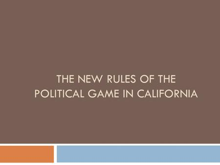 THE NEW RULES OF THE POLITICAL GAME IN CALIFORNIA.
