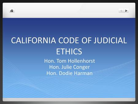 CALIFORNIA CODE OF JUDICIAL ETHICS Hon. Tom Hollenhorst Hon. Julie Conger Hon. Dodie Harman.