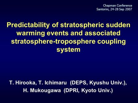 Predictability of stratospheric sudden warming events and associated stratosphere-troposphere coupling system T. Hirooka, T. Ichimaru (DEPS, Kyushu Univ.),