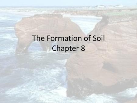 The Formation of Soil Chapter 8. The formation of Soil It literally takes hundreds to thousands of years for soil to form. Soil is the Result of weathering.