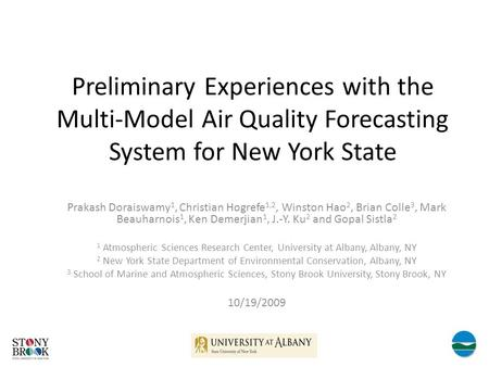 Preliminary Experiences with the Multi-Model Air Quality Forecasting System for New York State Prakash Doraiswamy 1, Christian Hogrefe 1,2, Winston Hao.
